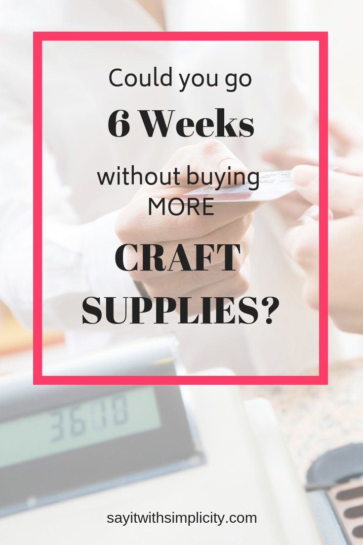 "Six Weeks Saying ""No!"" to New Craft Supplies"
