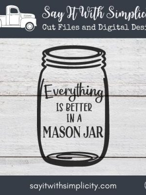 Everything Is Better In A Mason Jar